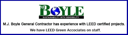 M.J. Boyle General Contractor has experience with LEED certified projects.